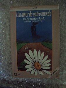Um Amor Do Outro Mundo - Ganymédes José