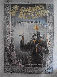Os Guardiões De  De Soterion - Ganymédes José