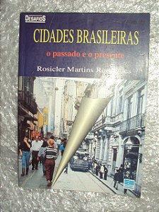 Cidades Brasileiras: O Passado E O Presente - Rosicler