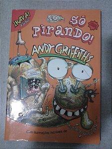 Só Pirando - Irada A Série - Andy Griffiths