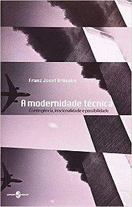 A Modernidade Técnica -  Franz Joséf Bruseke