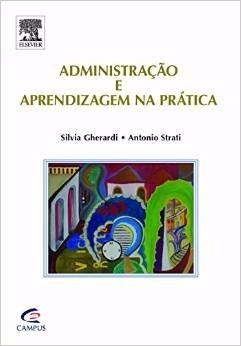 Administração E Aprendizagem Na Pratica - Silvia Gherardi