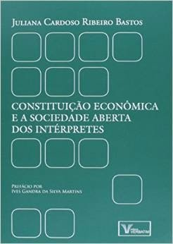 Constituição Econômica E A Sociedade Aberta Dos Intérpretes - Juliana Cardoso Ribeiro Bastos