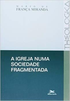 A Igreja Numa Sociedade Fragmentada - Mario França Miranda