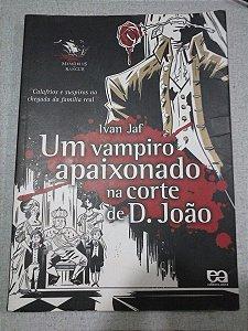 Um Vampiro Apaixonado Na Corte De D. João - Ivan Jaf