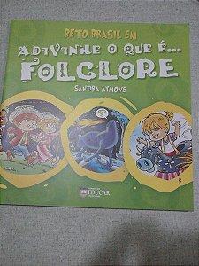 Adivinhe O Que É...folclore - Sandra Aymone