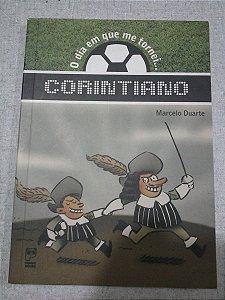O Dia Em Que Me Tornei......corintiano- Marcelo Duarte