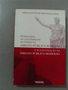 O Princípio De Legitimidade Do Poder No Direito Público Romano - Marcio Augusto de Vasconcelos Diniz