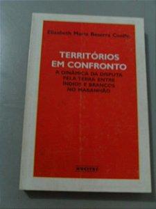 Territórios Em Confronto - Elizabeth Maria Bessera Coelho