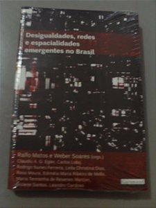 Livro Desigualdades, redes E Espacialidades Emergentes No Brasil - Ralfo Matos