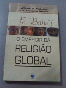 Fé Bahá ` Í - O Emergir Da Religião Global  J. Douglas Mart