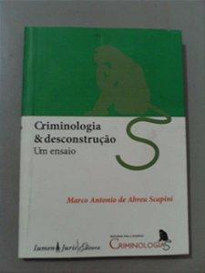 Criminologia & Desconstrução Um Ensaio - Marco Antonio