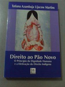 Direito Ao Pão Novo - Tatiana Azambuja Ujacow Martins - Direito indígena