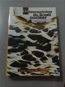 Os Descaminhos Do Brasil Nuclear - Odete Maria De Oliveira
