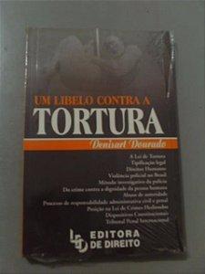 Um Libelo Contra A Tortura - Denisart Dourado