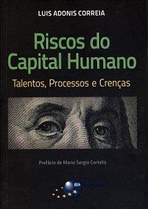 Riscos Do Capital Humano - Talentos, Processos E Crenças
