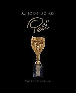 As Joias Do Rei Pelé - Celso De Campos Jr