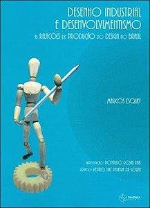 Desenho Industrial E Desenvolvimentismo - As relações de produção do Design no Brasil - Marcos Esquef