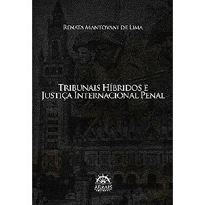 Tribunais Híbridos E Justiça Internacional Penal - Lima