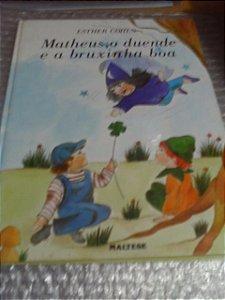 Matheus, O Duende E A Bruxinha Boa - Esther Cohen