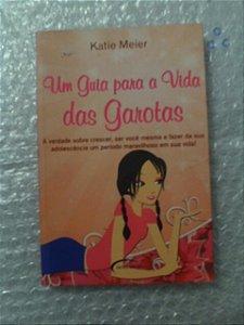 Um Guia Para A Vida Das Garotas - Katie Meier
