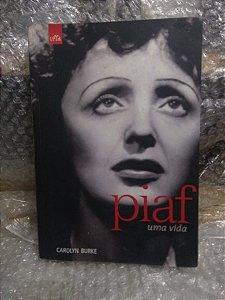 Piaf Uma Vida - Carolyn Burke