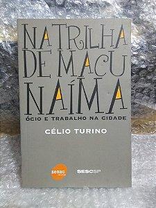 Na Trilha de Macunaía - Célio Turino