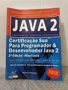 Java 2: Certificação Sun - Programador & Desenvolvedor - Kathy Sierra e Berd Bates