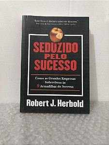 Seduzido pelo Sucesso - Robert J. Herbold