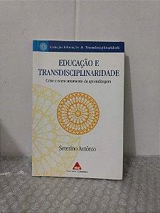 Educação e Transdisciplinaridade - Severino Antônio