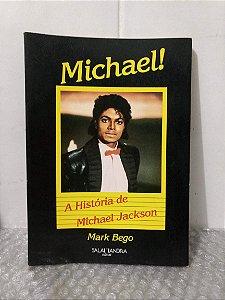 Michael! - A História de Michael Jackson - Mark Bego