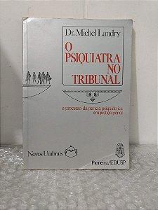 O Psiquiatra no Tribunal - Dr. Michel Landry