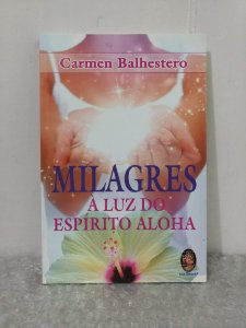Milagres à Luz do Espírito Aloha - Carmen Balhestero