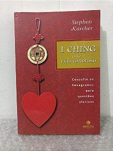 I Ching para a Vida Amorosa - Stephen Karcher