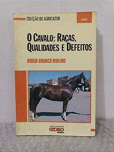O Cavalo: Raças, Qualidades e Defeitos - Diogo Branco Ribeiro