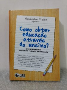 Como Obter Educação Através do Ensino? - Alexandre Vieira (org.)