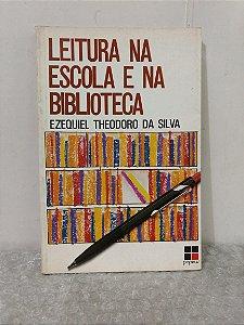 Leitura na Escola e na Biblioteca - Ezequiel Theodoro da Silva
