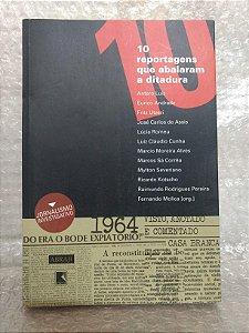 10 Reportagens que Abalaram a Ditadura - Fernando Molica (org.)