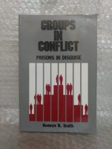 Groups in Conflict: Prisons in Disguise - Kenwyn K. Smith