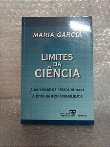 Limites da Ciência - Maria Garcia