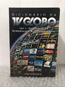 Dicionário da TV Globo Vol. 1 - Programas de Dramaturgia & Entretenimento