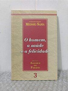 O Homem, a Saúde e a Felicidade - Meishu-Sama vol. 3 Alicerce do Paraíso