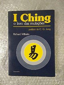 I Ching: O Livro das Mutações - Richard Wilhelm