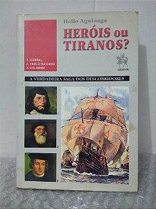 Heróis ou Tiranos? - Hélio Aguinaga