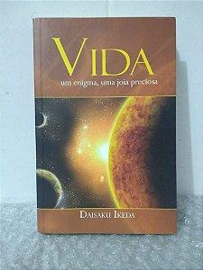 Vida: Um Enigma, Uma Jóia Preciosa - Daisaku Ikeda