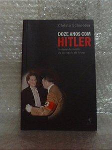Doze Anos com Hitler - Christa Schroeder