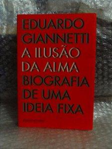 A Ilusão da Alma - Eduardo Giannetti