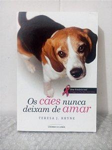 Os Cães Nunca Deixam de Amar - Teresa J. Rhyne
