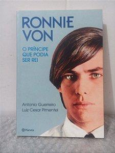 Ronnie Von: O Príncipe que Podia ser Rei - Antonio Guerreiro e Luiz Cesar Pimentel