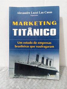 Marketing Titânico - Alexandre Luzzi Las Casas (org.)